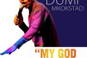 Dumi Mkokstad - My God Is Too Much
